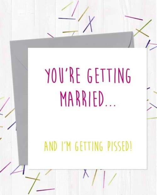 You're getting married and I'm getting pissed Wedding & Engagement Card