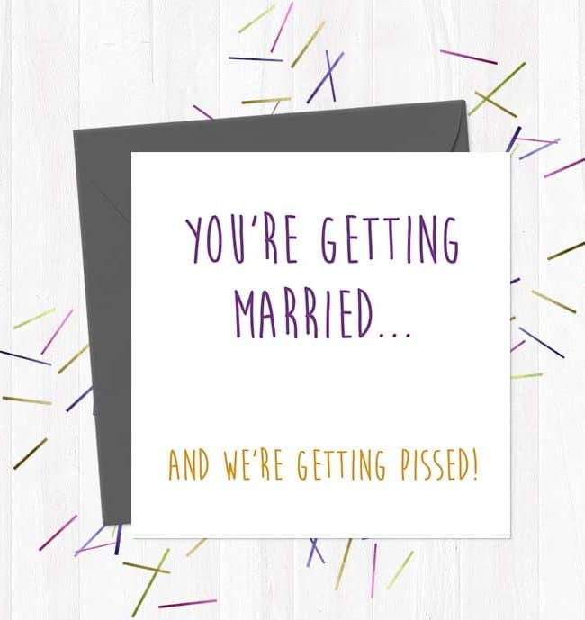 You're getting married and we're getting pissed Wedding & Engagement Card