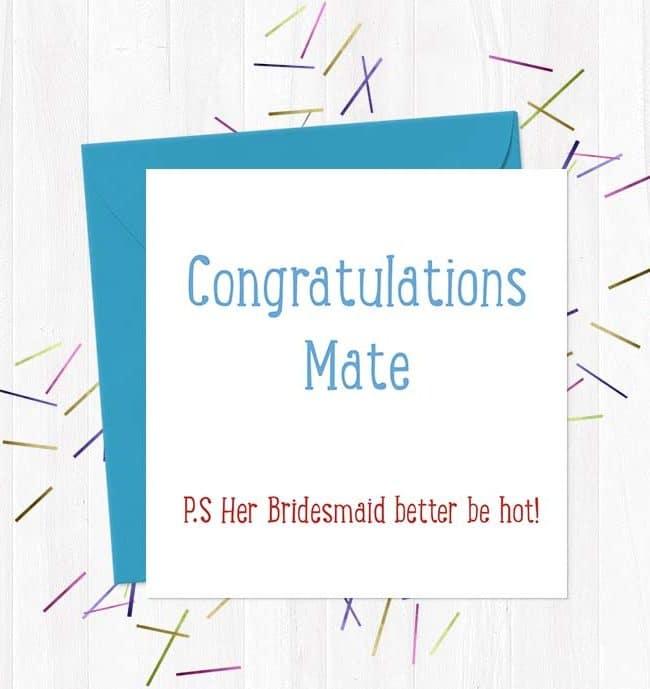 Congratulations mate - P.S Her Bridesmaid better be hot! Wedding & Engagement Card