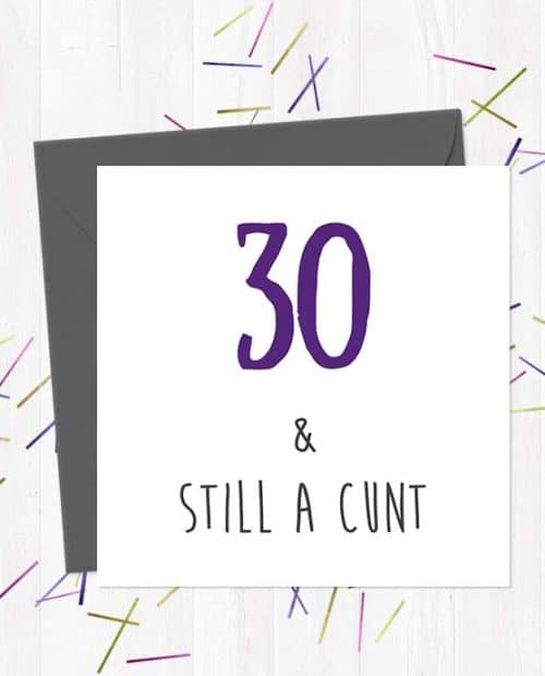 30 & Still A Cunt - Birthday Card
