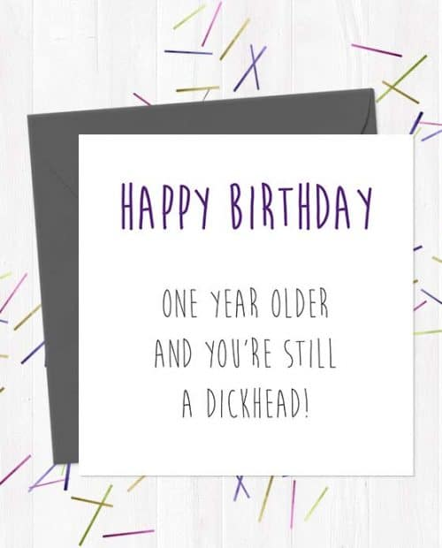 Happy Birthday - One Year Older And You're Still A Dickhead! Birthday Card