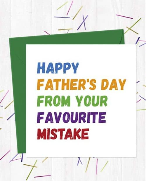 Happy Father's Day from your favourite mistake - Father's Day Card