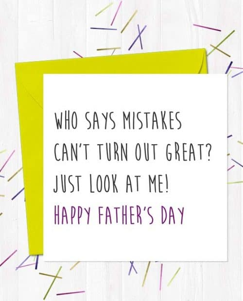 Who says mistakes can't turn out great? Just look at me! Happy Father's Day