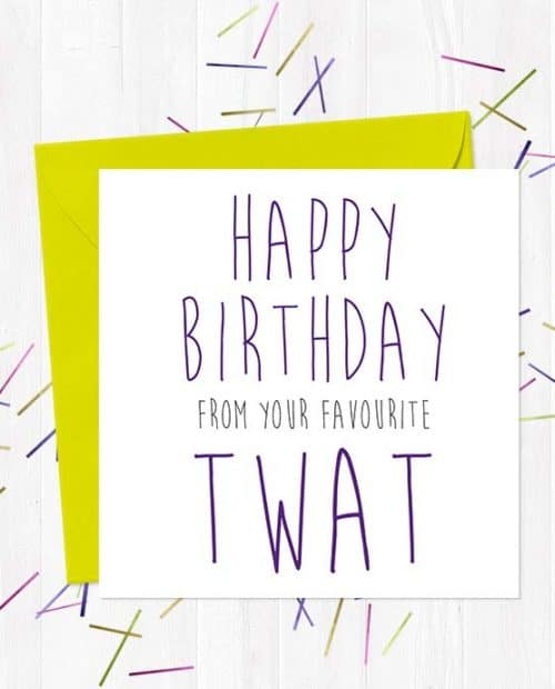 Happy Birthday from your favourite twat - Birthday Card