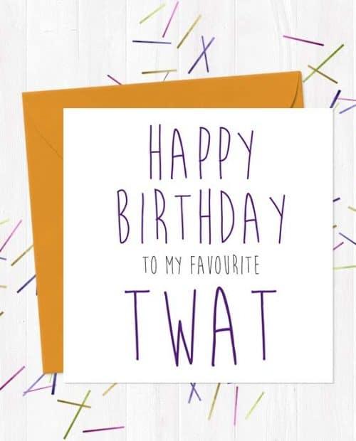 Happy Birthday to my favourite twat - Birthday Card