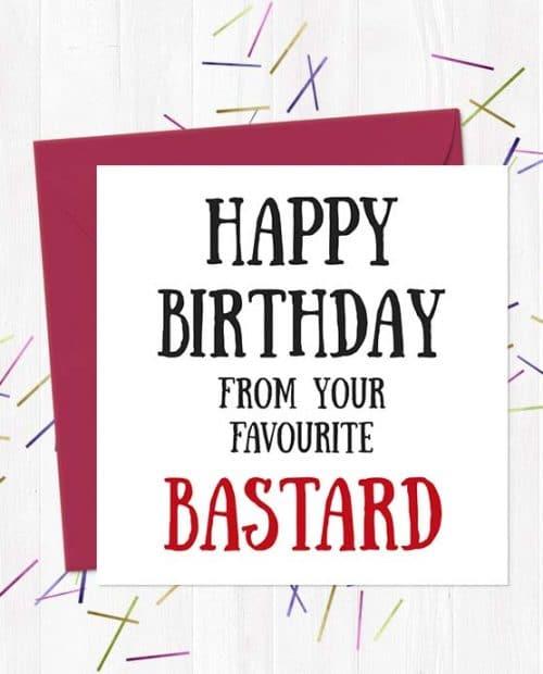 Happy Birthday from your favourite bastard - Birthday Card