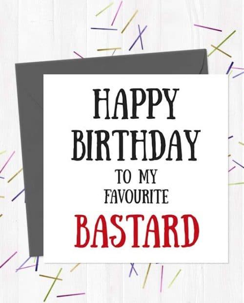 Happy Birthday To My Favourite Bastard - Birthday Card