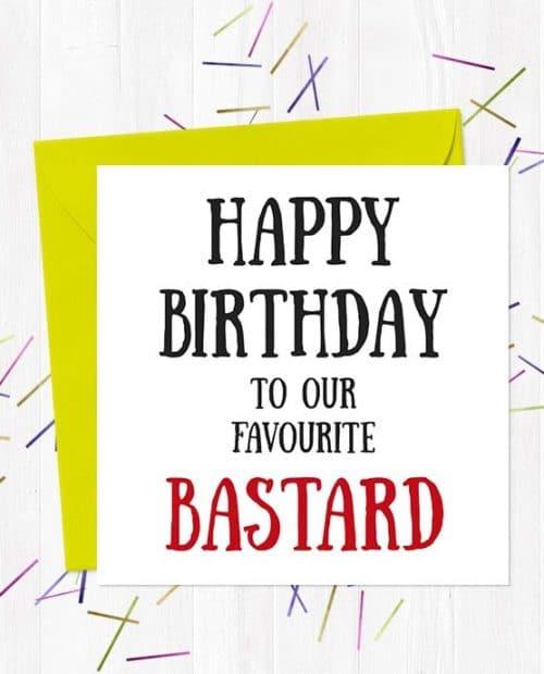 Happy Birthday To Our Favourite Bastard - Birthday Card