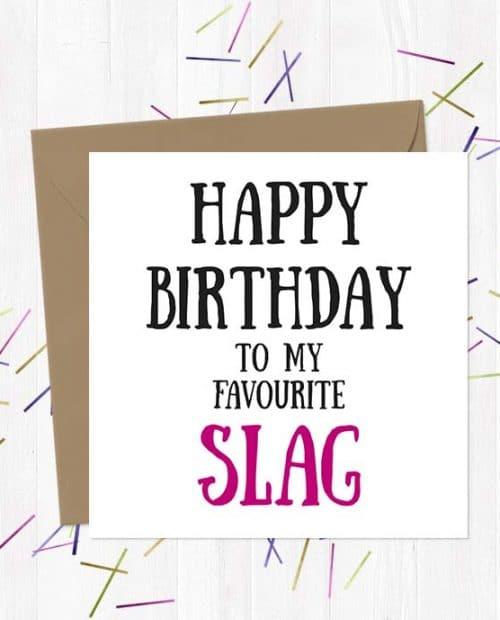 Happy Birthday to my favourite slag - Greetings Card