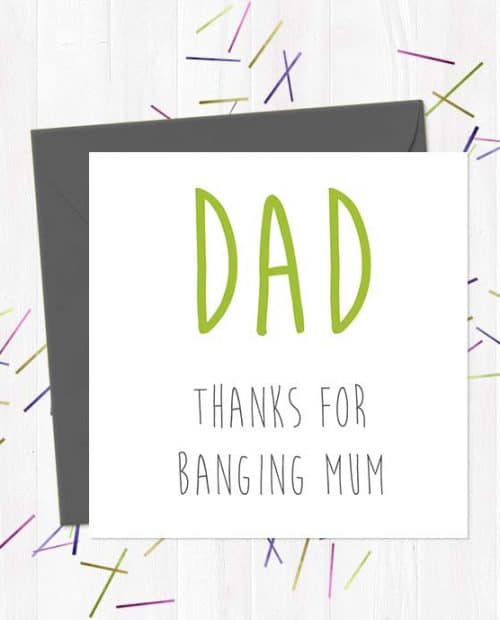 Dad - Thanks for banging Mum - Father's Day Card