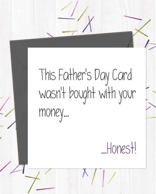 This Father's Day Card wasn't bought with your money... Honest!