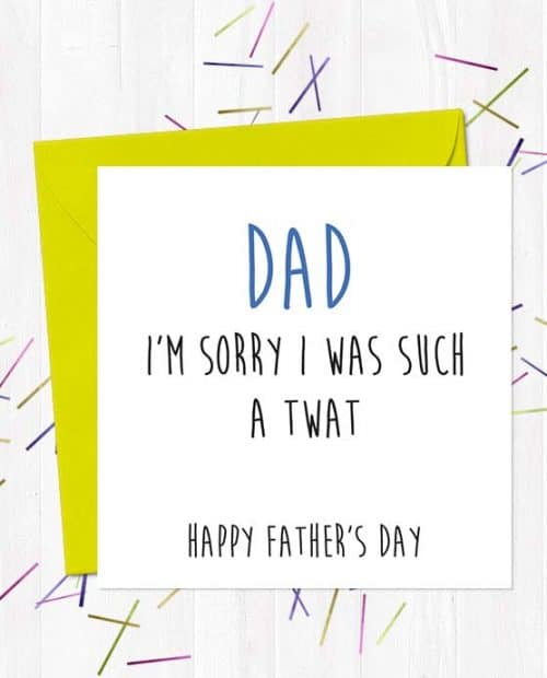 Dad, I'm Sorry I was Such A Twat. Happy Father's Day - Father's Day Card